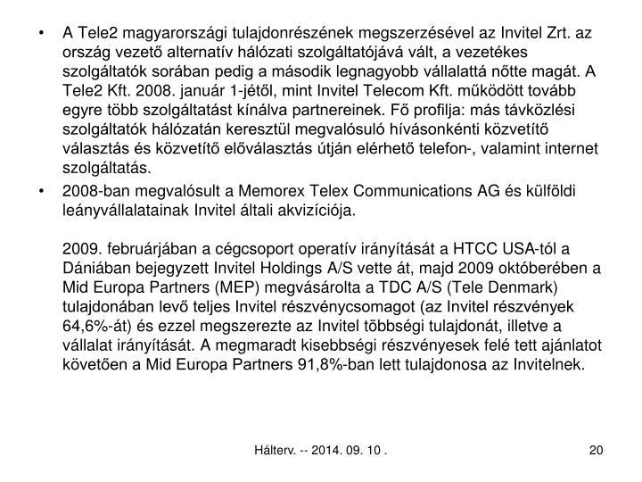 A Tele2 magyarországi tulajdonrészének megszerzésével az Invitel Zrt. az ország vezető alternatív hálózati szolgáltatójává vált, a vezetékes szolgáltatók sorában pedig a második legnagyobb vállalattá nőtte magát. A Tele2 Kft. 2008. január 1-jétől, mint Invitel Telecom Kft. működött tovább egyre több szolgáltatást kínálva partnereinek. Fő profilja: más távközlési szolgáltatók hálózatán keresztül megvalósuló hívásonkénti közvetítő választás és közvetítő előválasztás útján elérhető telefon-, valamint internet szolgáltatás.