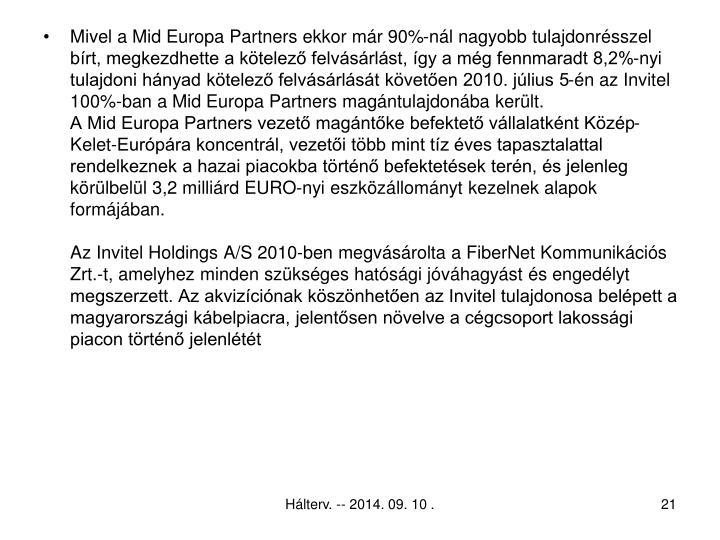 Mivel a Mid Europa Partners ekkor már 90%-nál nagyobb tulajdonrésszel bírt, megkezdhette a kötelező felvásárlást, így a még fennmaradt 8,2%-nyi tulajdoni hányad kötelező felvásárlását követően 2010. július 5-én az Invitel 100%-ban a Mid Europa Partners magántulajdonába került.
