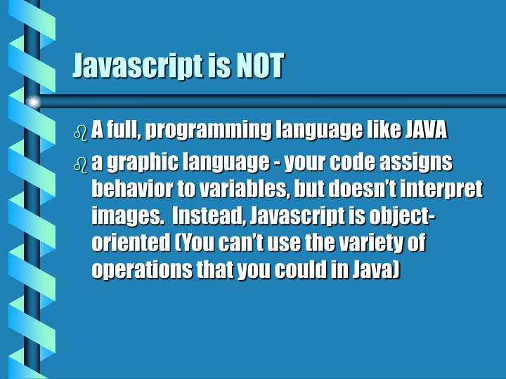 Javascript is NOT