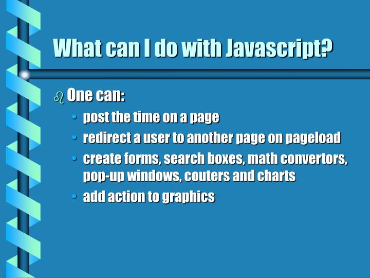 What can I do with Javascript?