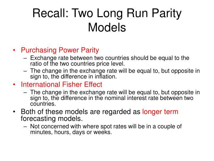 Recall: Two Long Run Parity Models