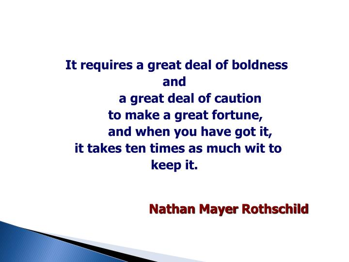 It requires a great deal of boldness