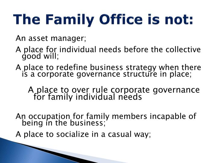 The Family Office is not: