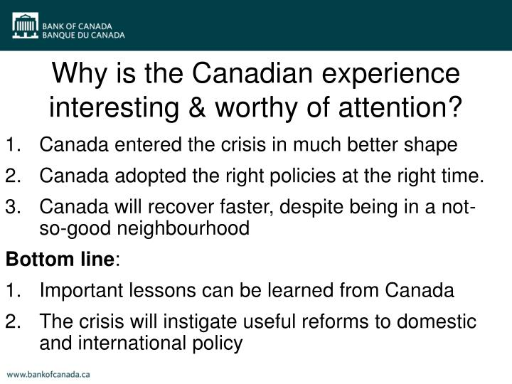 Why is the Canadian experience interesting & worthy of attention?