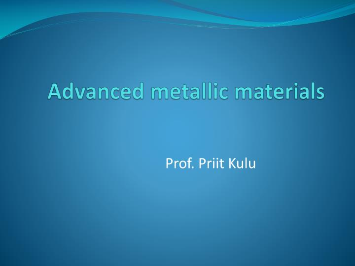 Advanced metallic materials