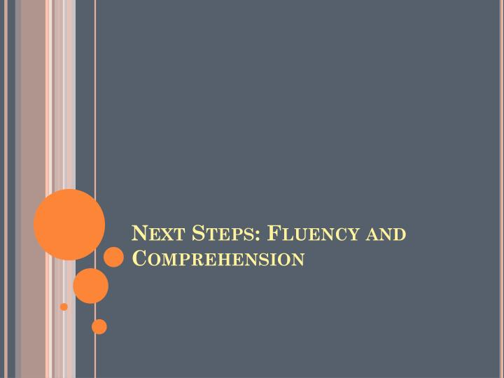 Next Steps: Fluency and Comprehension