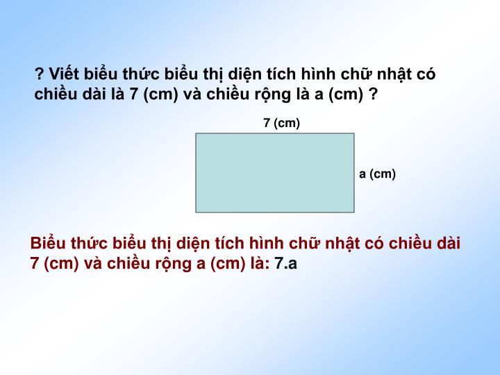 ? Vit biu thc biu th din tch hnh ch nht c chiu di l 7 (cm) v chiu rng l a (cm) ?