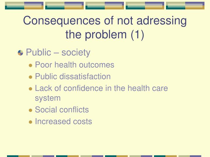 Consequences of not adressing the problem (1)