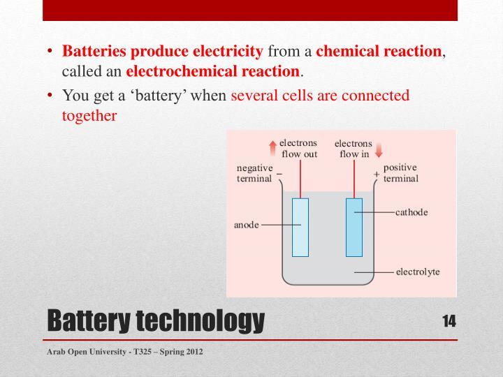 Batteries produce electricity