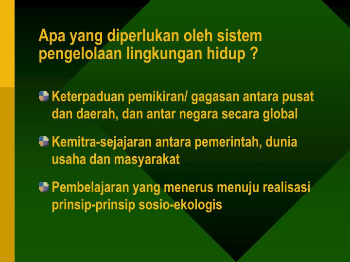 Apa yang diperlukan oleh sistem pengelolaan lingkungan hidup ?