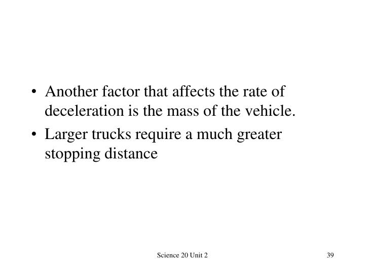 Another factor that affects the rate of deceleration is the mass of the vehicle.