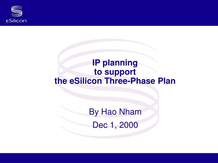 Ip planning to support the esilicon three phase plan