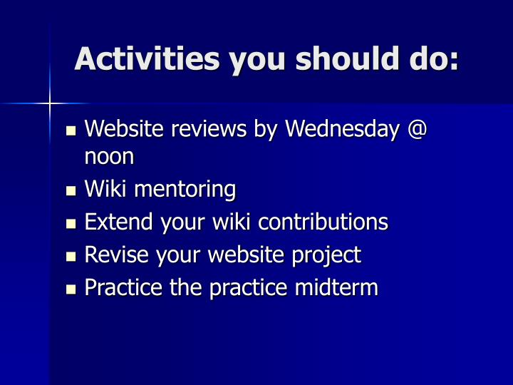 Activities you should do: