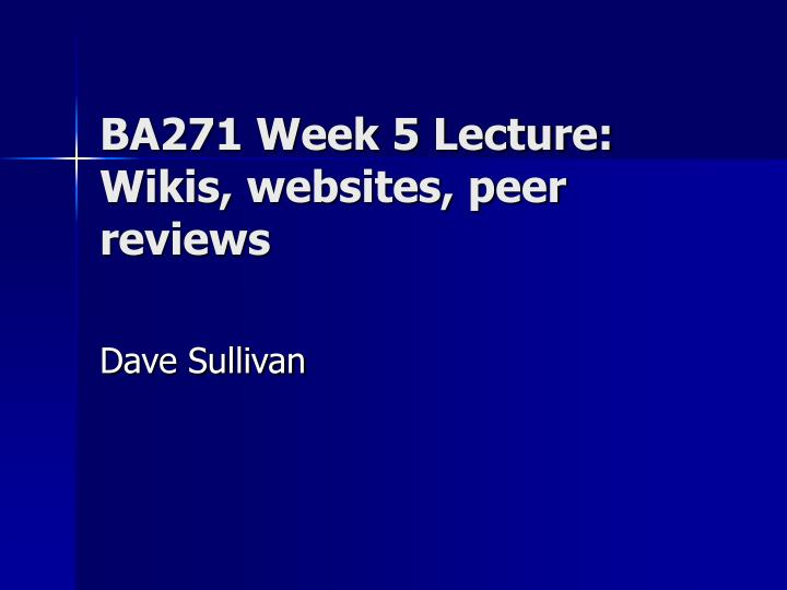 Ba271 week 5 lecture wikis websites peer reviews
