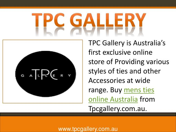 TPC Gallery is Australia's first exclusive online store of Providing various styles of ties and other