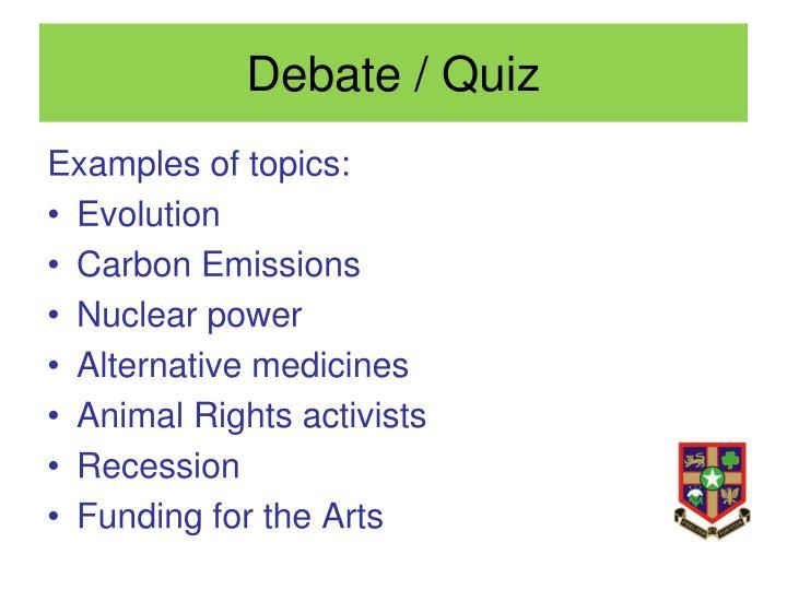 Debate / Quiz