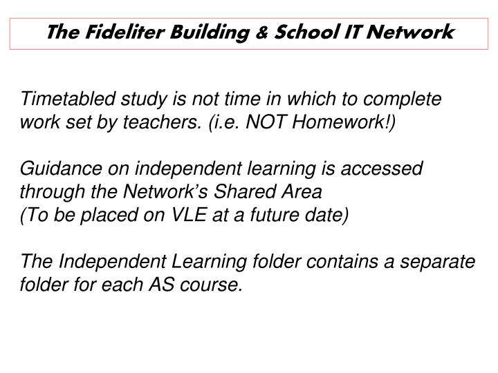 Timetabled study is not time in which to complete work set by teachers. (i.e. NOT Homework!)