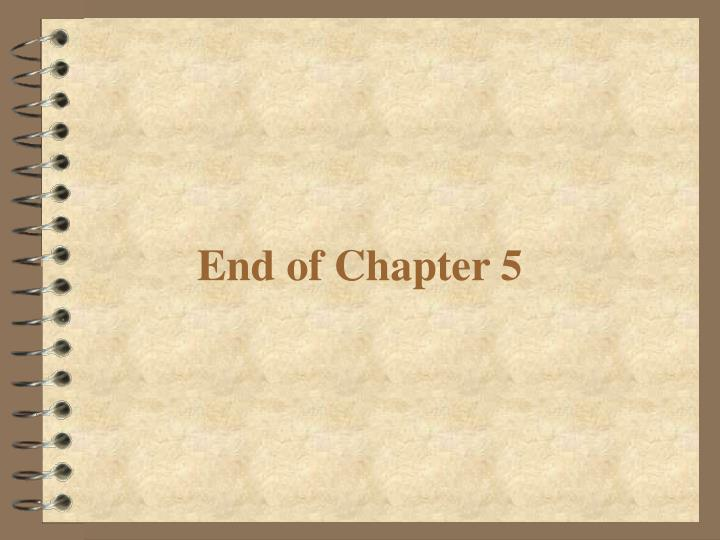 End of Chapter 5