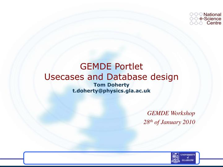Gemde portlet usecases and database design tom doherty t doherty@physics gla ac uk