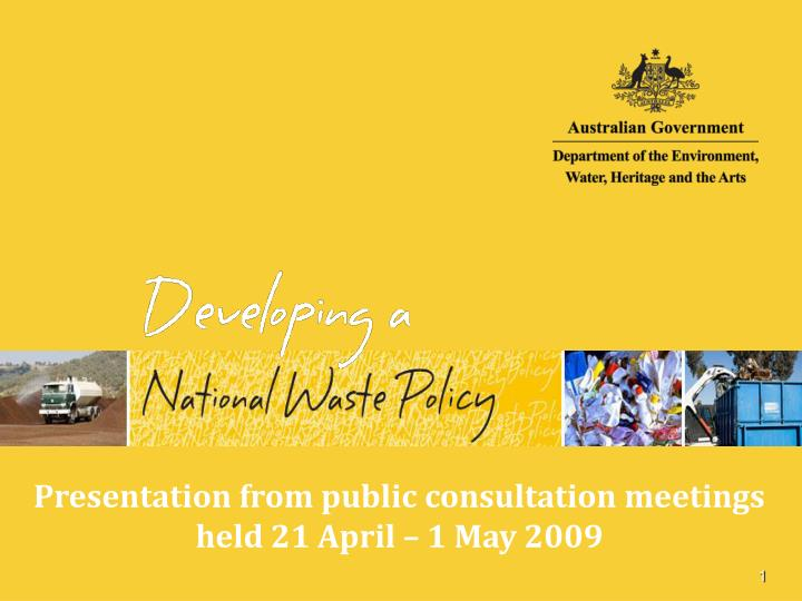 Presentation from public consultation meetings held 21 April – 1 May 2009