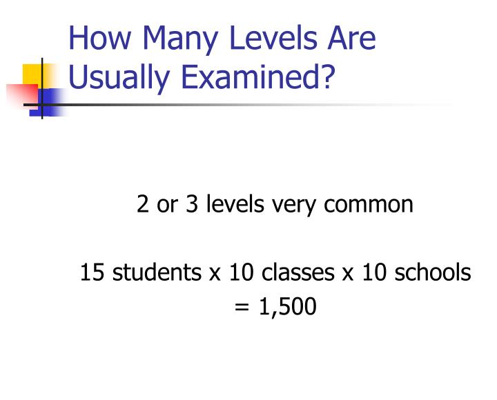 How Many Levels Are Usually Examined?