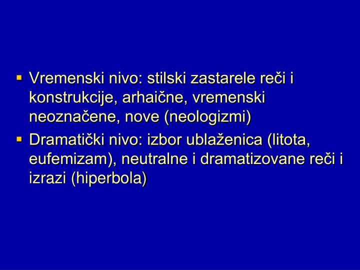 Vremenski nivo: stilski zastarele reči i konstrukcije, arhaične, vremenski neoznačene, nove (neologizmi)