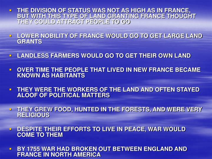 THE DIVISION OF STATUS WAS NOT AS HIGH AS IN FRANCE, BUT WITH THIS TYPE OF LAND GRANTING FRANCE THOUGHT THEY COULD ATTRACT PEOPLE TO GO