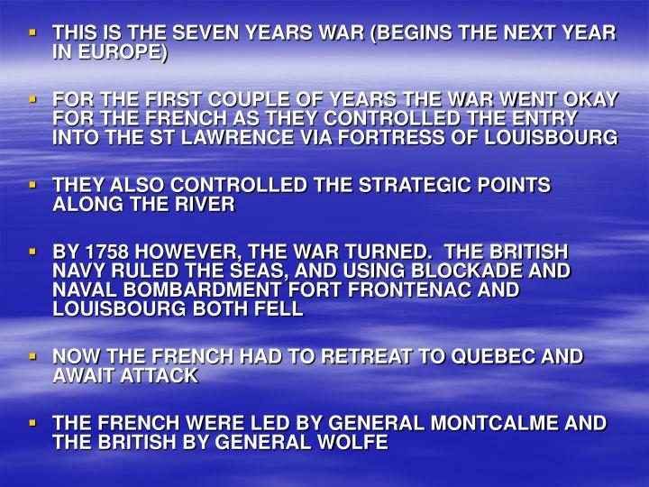 THIS IS THE SEVEN YEARS WAR (BEGINS THE NEXT YEAR IN EUROPE)