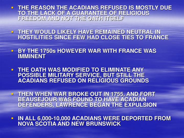 THE REASON THE ACADIANS REFUSED IS MOSTLY DUE TO THE LACK OF A GUARANTEE OF RELIGIOUS FREEDOM AND NOT THE OATH ITSELF