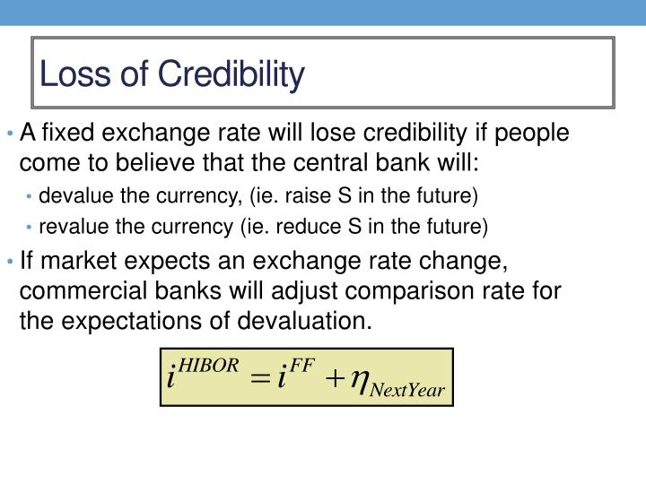 A fixed exchange rate will lose credibility if people come to believe that the central bank will: