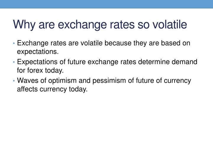 Why are exchange rates so volatile