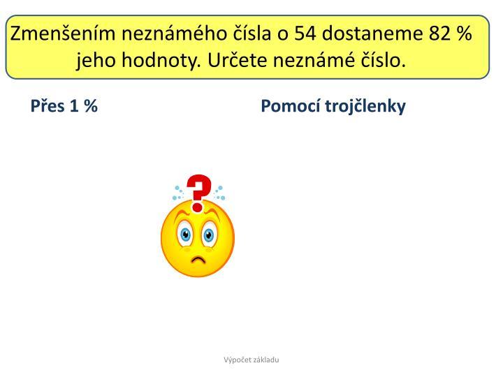 Zmenšením neznámého čísla o 54 dostaneme 82 % jeho hodnoty. Určete neznámé číslo.