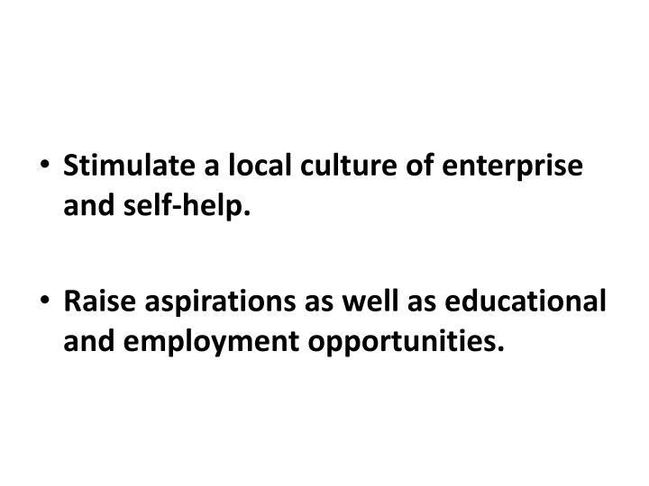 Stimulate a local culture of enterprise and self-help.