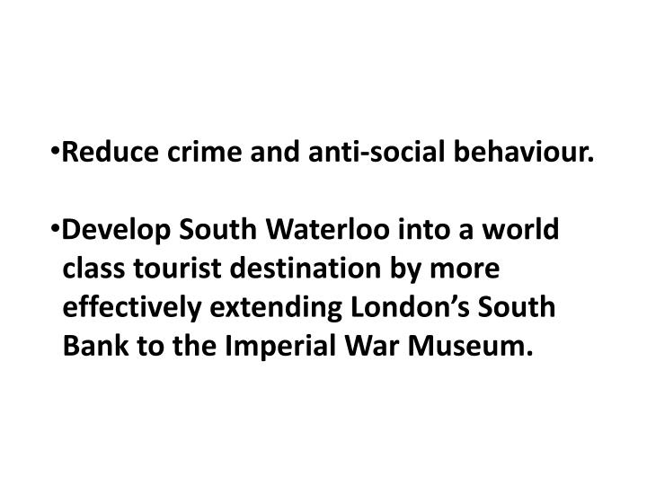 Reduce crime and anti-social behaviour.