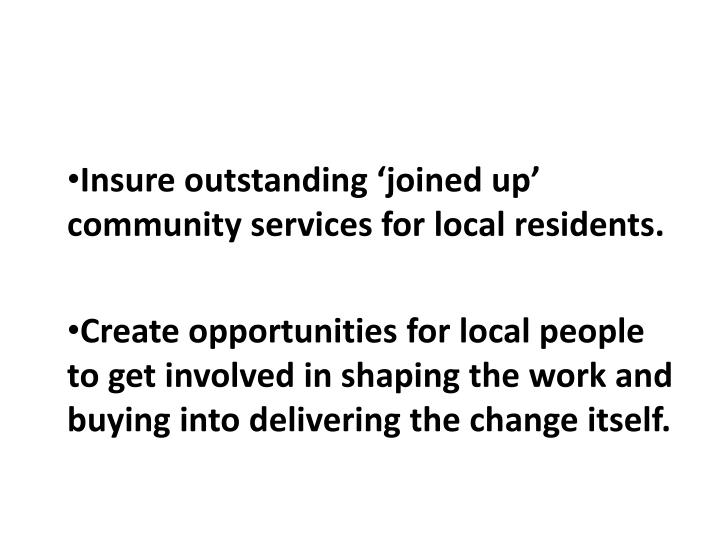 Insure outstanding 'joined up' community services for local residents.
