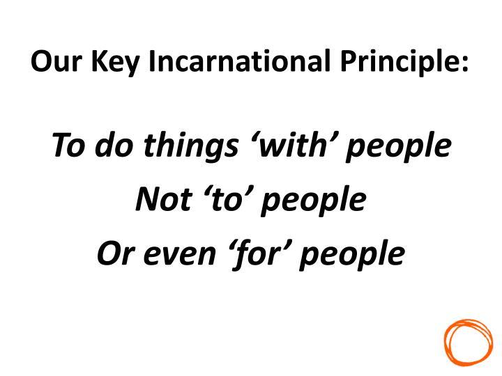 Our Key Incarnational Principle: