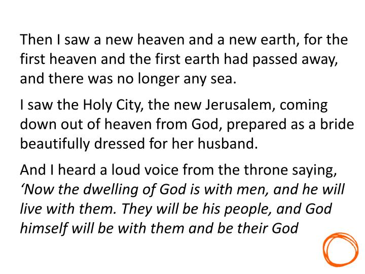 Then I saw a new heaven and a new earth, for the first heaven and the first earth had passed away, and there was no longer any sea.