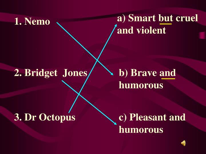 a) Smart but cruel and violent