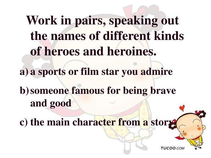 Work in pairs, speaking out the names of different kinds of heroes and heroines.