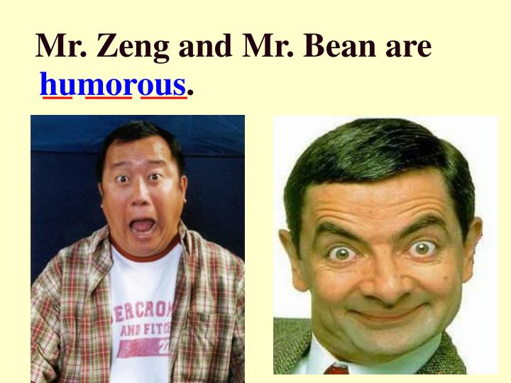 Mr. Zeng and Mr. Bean are