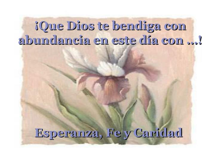 ¡Que Dios te bendiga con abundancia en este día con …!