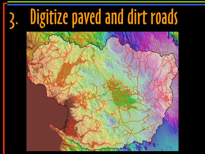 3.Digitize paved and dirt roads