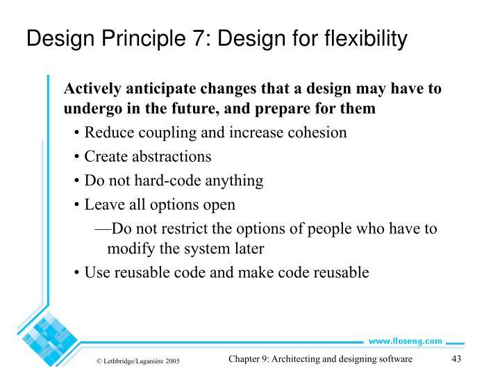 Design Principle 7: Design for flexibility
