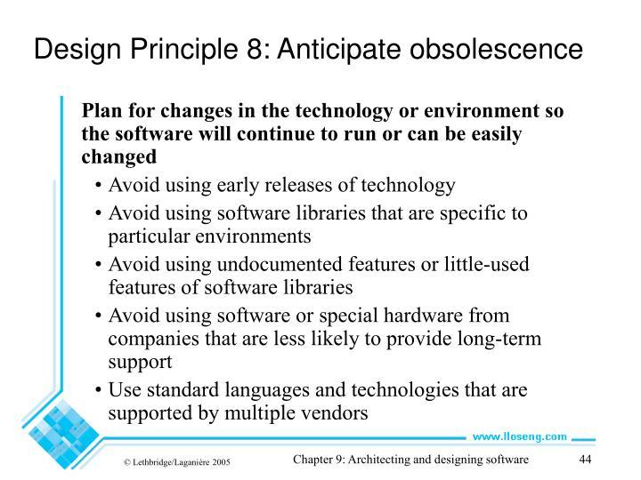 Design Principle 8: Anticipate obsolescence