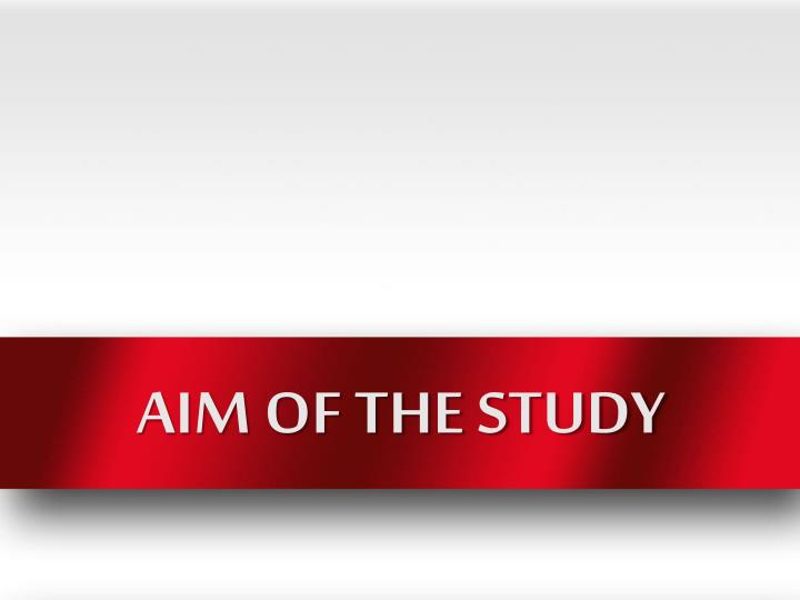 AIM OF THE STUDY