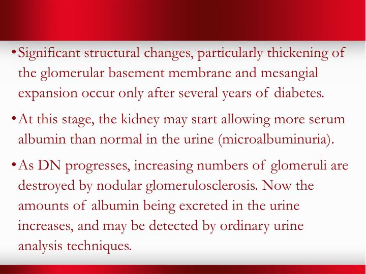 Significant structural changes, particularly thickening of the glomerular basement membrane and