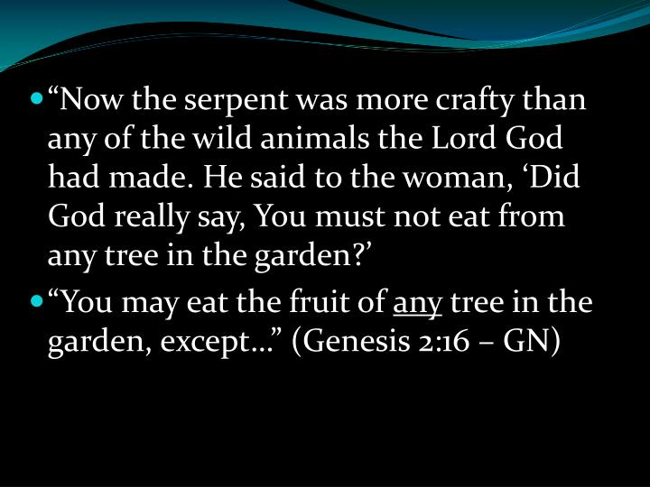 """""""Now the serpent was more crafty than any of the wild animals the Lord God had made. He said to the woman, 'Did God really say, You must not eat from any tree in the garden?'"""