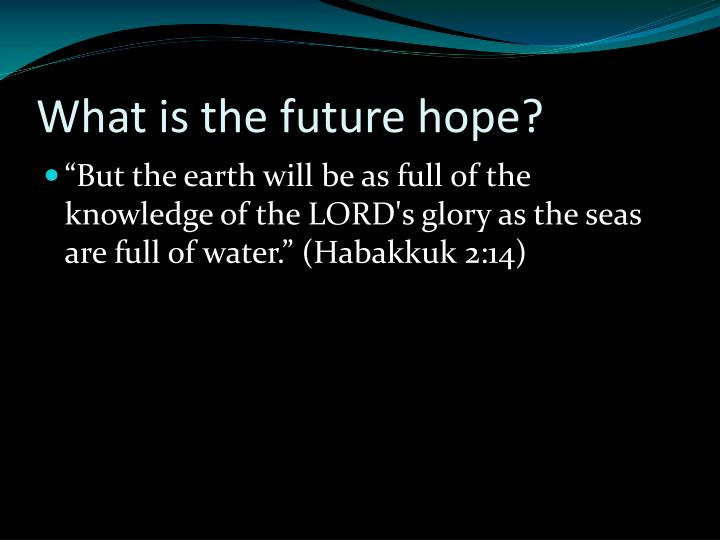 What is the future hope?