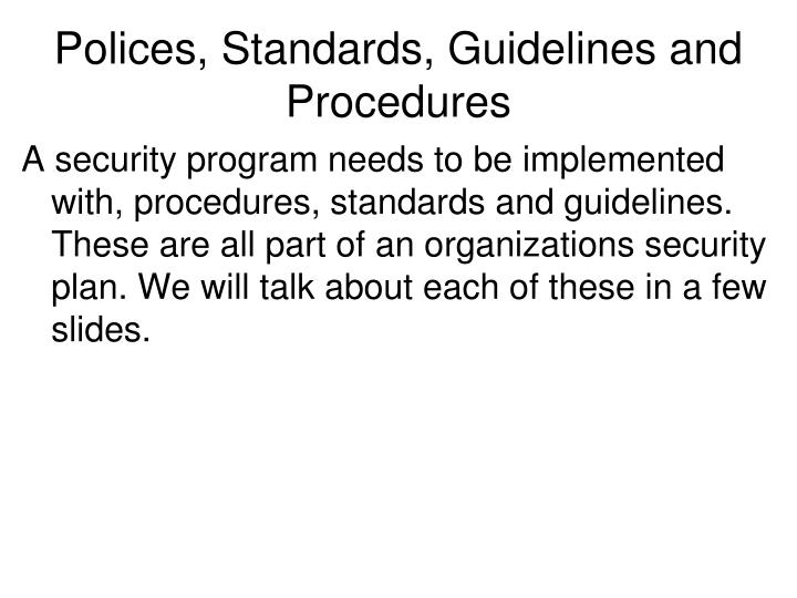 Polices standards guidelines and procedures