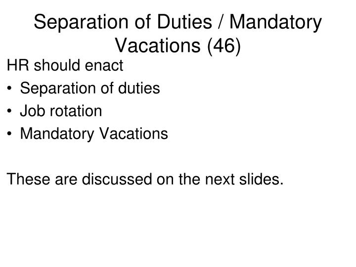 Separation of Duties / Mandatory Vacations (46)